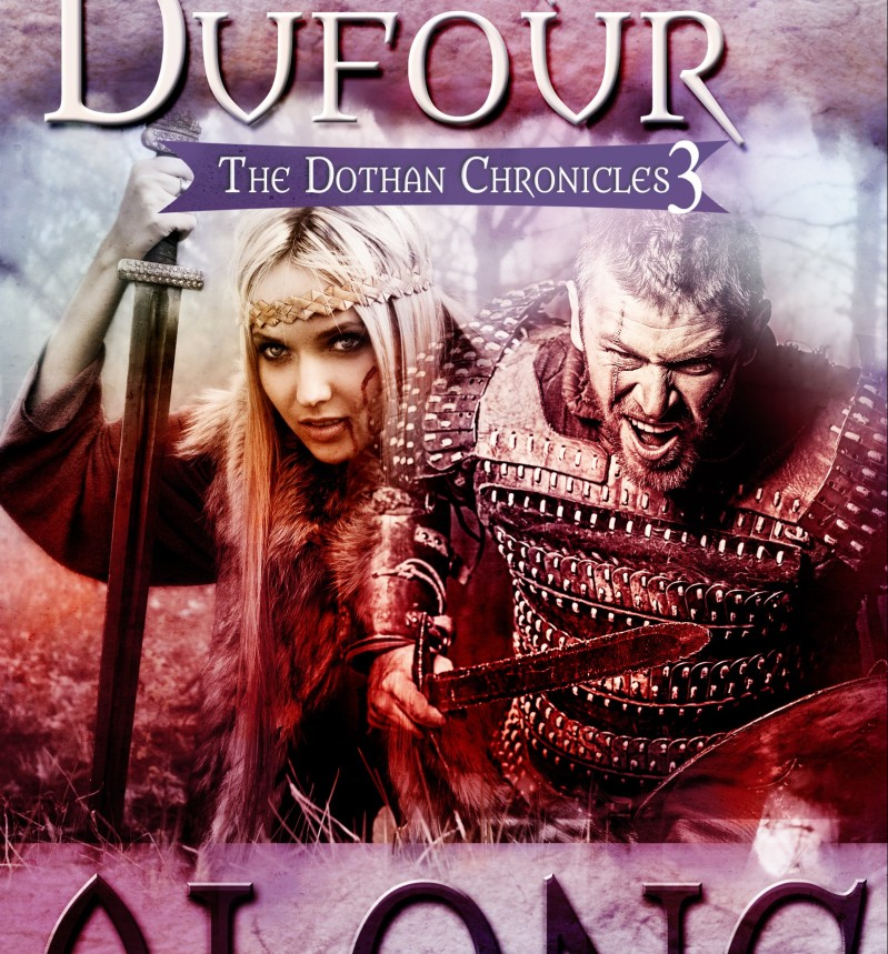 Alone The Dothan Chronicles Book 3, medieval fantasy, romance, strong female leade, warrior, sword, coming of age, princess
